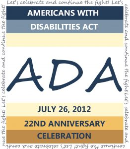 Americans with Disabilities Act 22nd Anniversary Celebration, July 26, 2012. With tagline: Let's celebrate and continue the fight!