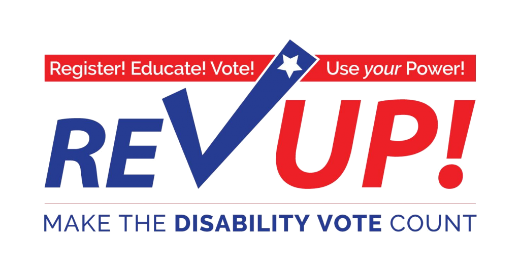 REV UP logo. Text reads: Register! Educate! Vote! Use your Power! Make the disability vote count.