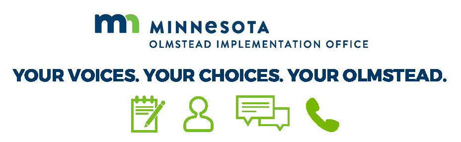 Minnesota Olmstead Implementation Office: Your Voices. Your Choices. Your Olmstead.
