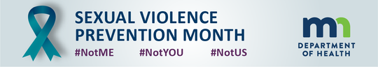 Sexual Violence Prevention Month. #NotMe. #NotYou. #NotUs. MN Department of Health.
