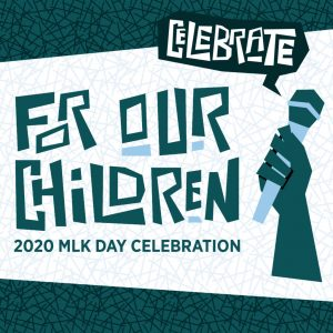 2020 MLK Day Celebration logo, with text: Celebrate For Our Children