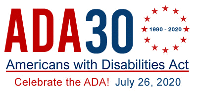 ADA 30 logo, with text: 1990 - 2020; Americans with Disabilities Act; Celebrate the ADA!; July 26, 2020