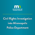 MN Department of Human Rights. Civil Rights Investigation into Minneapolis Police Department.